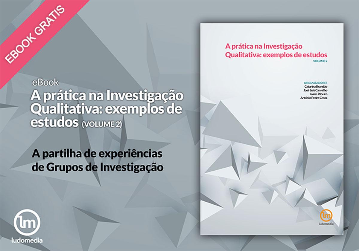 Ebook A prática na Investigação Qualitativa: exemplos de estudos - Vol. 2