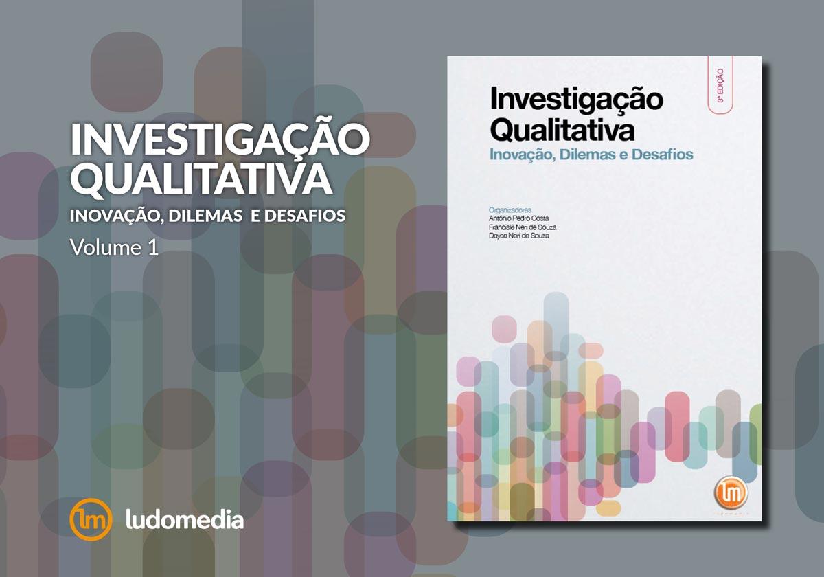 Livro Investigação Qualitativa: Inovação, Dilemas e Desafios - Volume 1